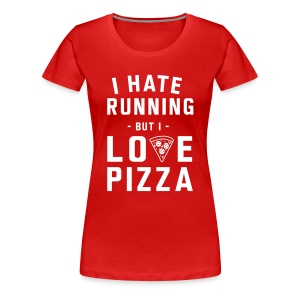 I hate running but i love pizza T-Shirts - Women's Premium T-Shirt