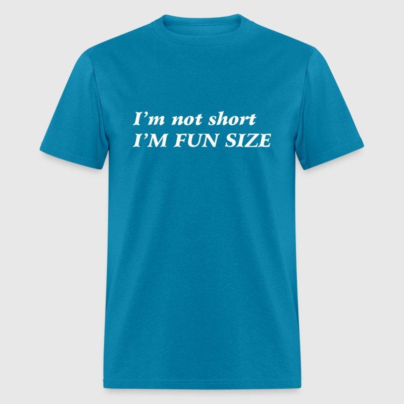 I'M Not Short Im Fun Size T-Shirt | Spreadshirt