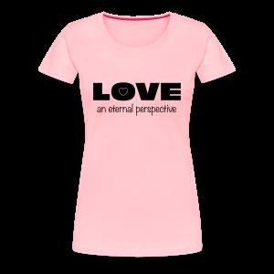 LOVE - an eternal perspective - Women's Premium T-Shirt