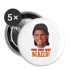 YOU JUST GOT BLAZED - BUTTON - Large Buttons
