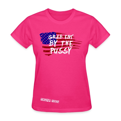 Grab Em' By The Pussy - Women's T-Shirt