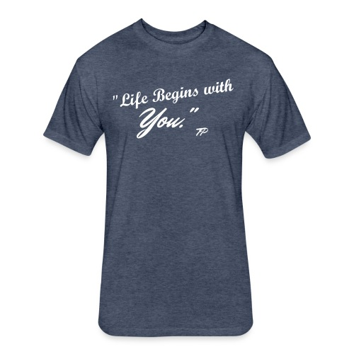 Life Begins with You- Tee - Fitted Cotton/Poly T-Shirt by Next Level