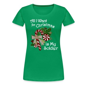 All I Want for Christmas is My Soldier T Shirt - Premium - wht - Women's Premium T-Shirt