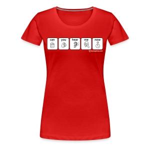 Women's Can You Hear Me Now - Women's Premium T-Shirt