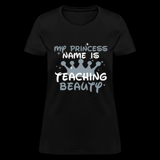 Teacher t shirts my princess name is teaching beauty for Silver metallic shirt women s