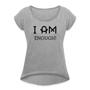 Enough Ladies T-shirt - Women's Roll Cuff T-Shirt
