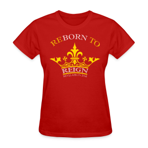 Reborn To Reign (Women's SWAG Branded Apparel) - Women's T-Shirt
