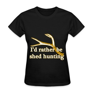 I'd rather be shed hunting  - Women's T-Shirt