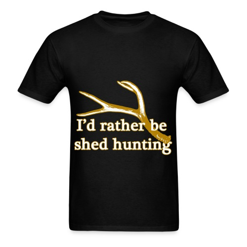 I'd rather be shed hunting  - Men's T-Shirt