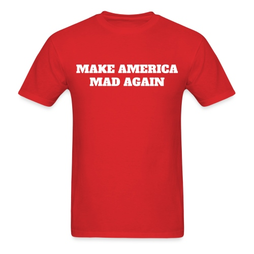 MAKE AMERICA MAD AGAIN - Men's T-Shirt