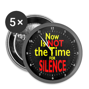 Not the Time for Silence - small button - Small Buttons