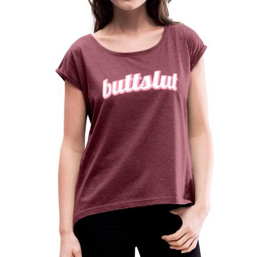Buttslut (Women's Rolled Sleeve Boxy Tee) - Women's Roll Cuff T-Shirt