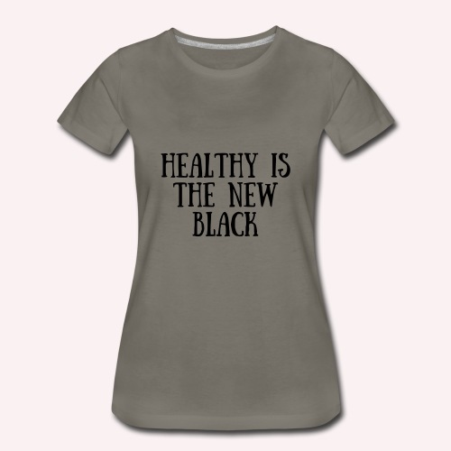 healthy is the  new black - Women's Premium T-Shirt