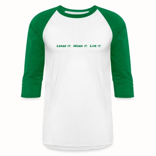 Learn It Work It Live It baseball tee - Baseball T-Shirt