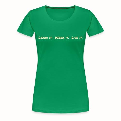 Learn It Work It Live It premium tee - Women's Premium T-Shirt
