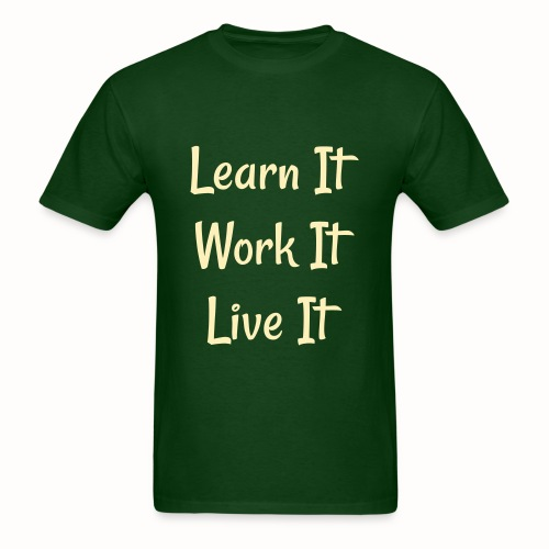 Learn It Work It Live It forest green tee - Men's T-Shirt