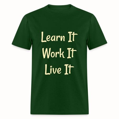 Learn It Work It Live It forest green tee - Men's T-Shirt