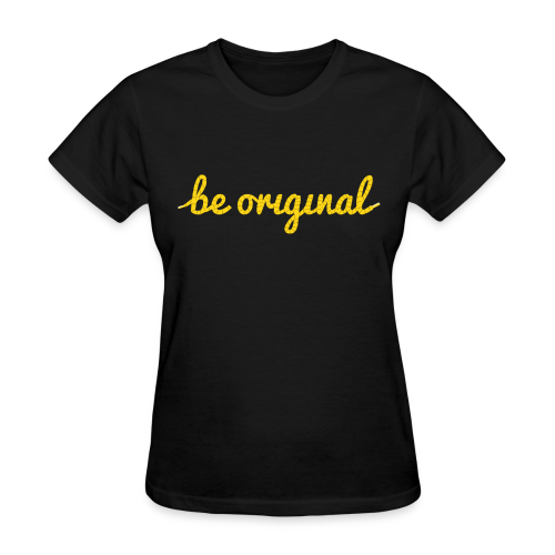 Be Original Women's T-Shirt - Women's T-Shirt
