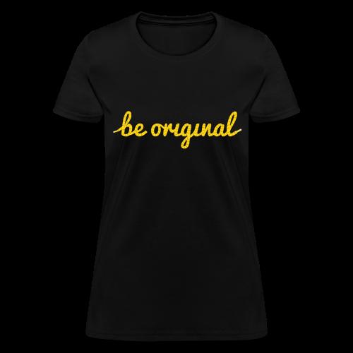 Be Original Women's T-Shirt - Women's T-Shirt