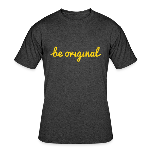 Be Original Men's T-Shirt (Heather Black) - Men's 50/50 T-Shirt