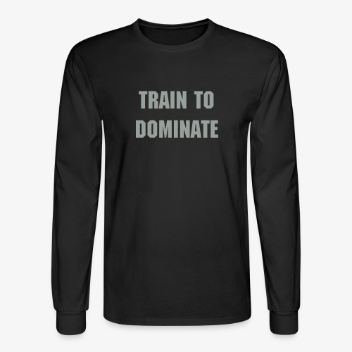 Train to Dominate LS - Men's Long Sleeve T-Shirt