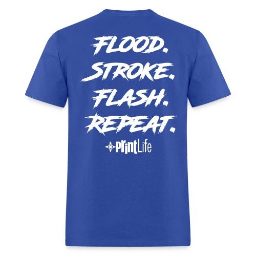 #PrintLife Flood. Stroke. Flash. Repeat. - Men's T-Shirt