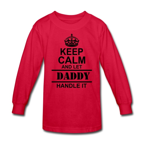 daddy handle it  - Kids' Long Sleeve T-Shirt