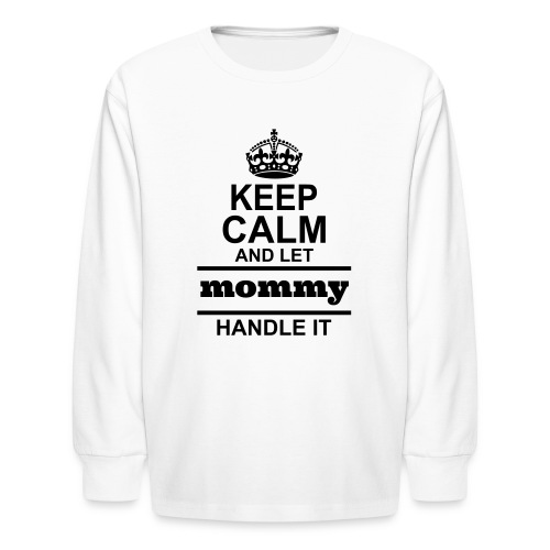 mommy handle it  - Kids' Long Sleeve T-Shirt