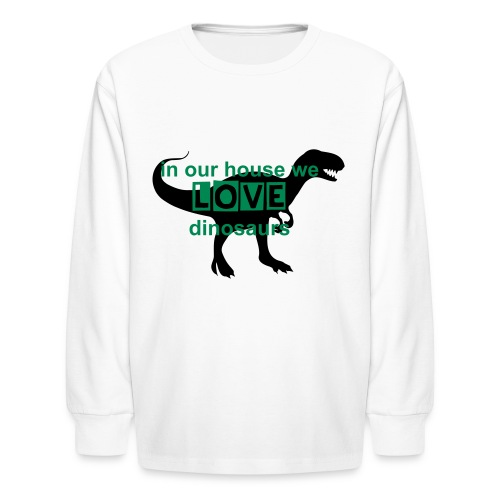 in our house we love dinosaurs  - Kids' Long Sleeve T-Shirt