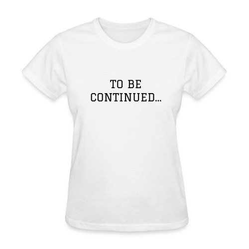 To Be Continued - White - Women's T-Shirt