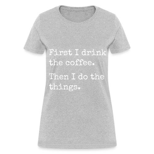 First Coffee - Women's T-Shirt