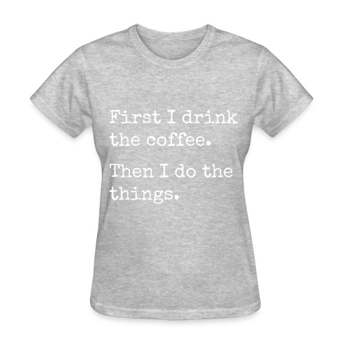First Coffee - Women's T-Shirt