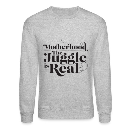 Juggle is Real Sweatshirt - Crewneck Sweatshirt