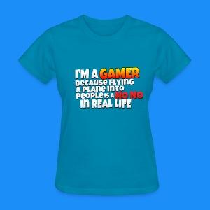 Women's I'm A Gamer Because Flying A Plane Into People is a No No In Real Life T-Shirt - Women's T-Shirt