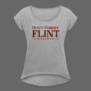 Don't Forget Flint - Women's Roll Cuff T-Shirt