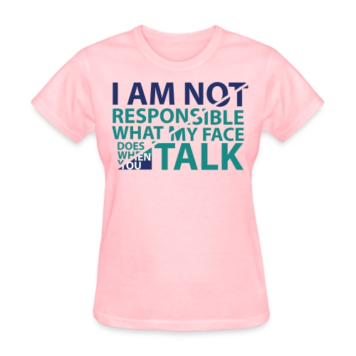 I'm Not Responsible What My Face Does When You Talk Women - Women's T-Shirt