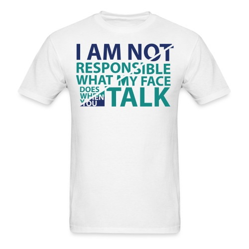 I'm Not Responsible What My Face Does When You Talk Men - Men's T-Shirt