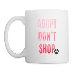 Adopt Don't Shop (feeds 8 shelter animals) - Coffee/Tea Mug