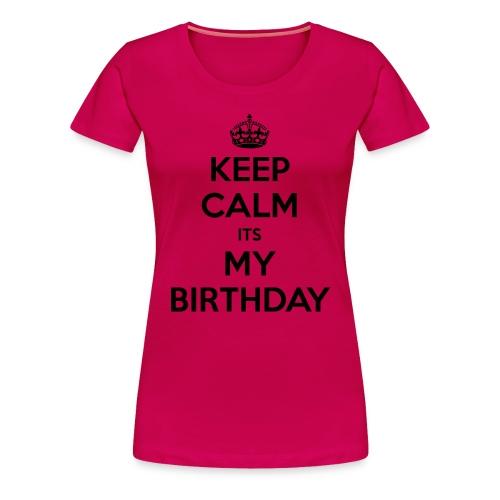 keep calm its my birthday women T-shirt - Women's Premium T-Shirt