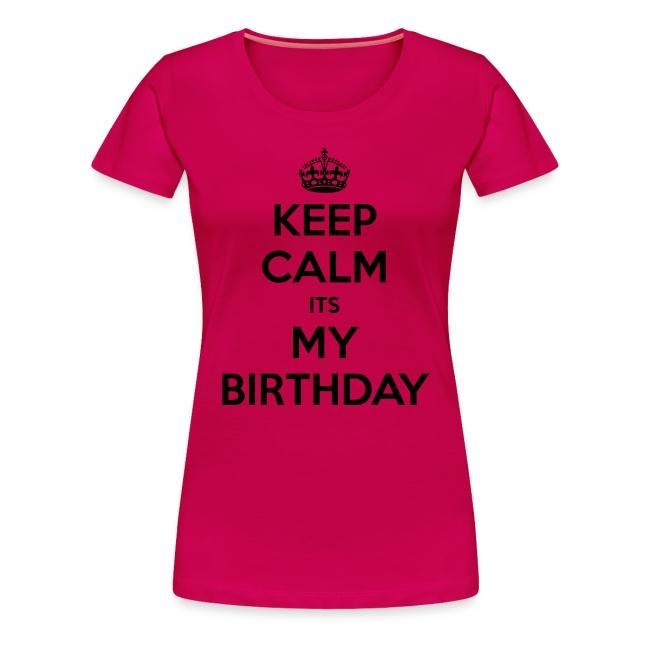 Keep Calm Its My Birthday Women T Shirt