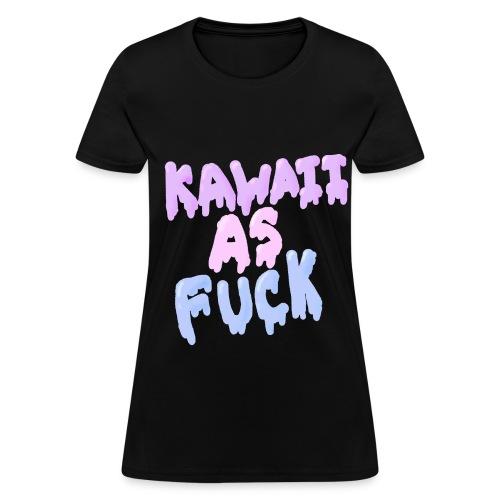 Kawaii As Fuck - Women's T-Shirt