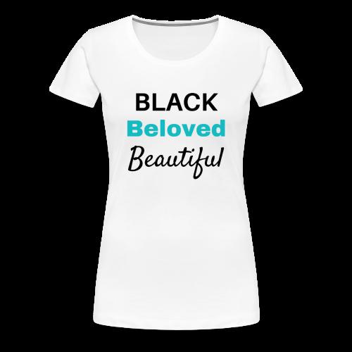 Black Beloved Beautiful - Women's Premium T-Shirt