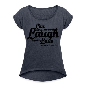 Live every moment Laugh every day Love beyond words - Women´s Rolled Sleeve Boxy T-Shirt