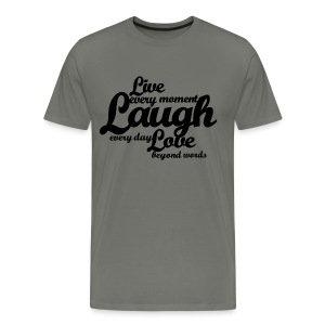 Live every moment Laugh every day Love beyond words - Men's Premium T-Shirt