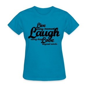Live every moment Laugh every day Love beyond words - Women's T-Shirt