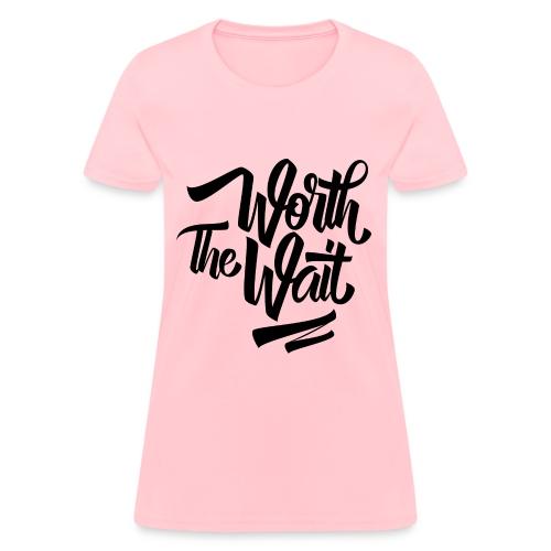 Worth The Wait - Women's T-Shirt