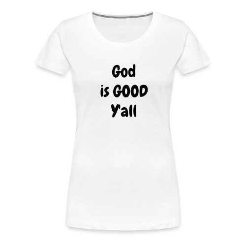 God is GOOD Y'all - Women's Premium T-Shirt