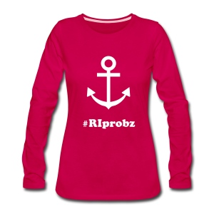 Women's Anchored #RIprobz Tee - Women's Premium Long Sleeve T-Shirt