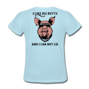 I Like Pig Butts - Women's T-Shirt