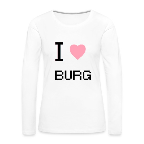 I love the Burg  - Women's Premium Long Sleeve T-Shirt